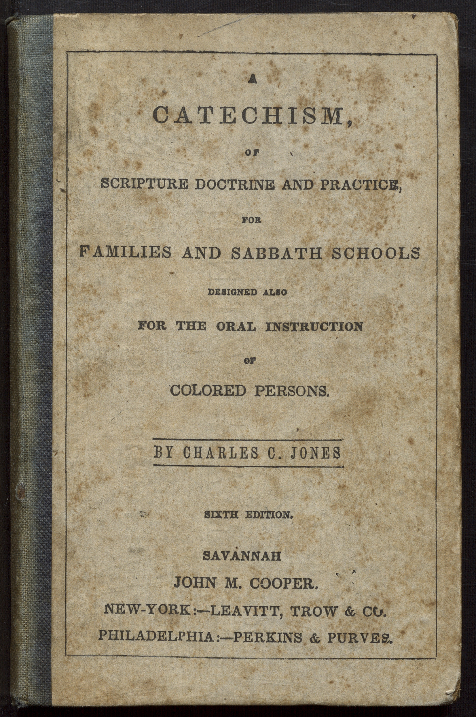 A Catechism, of Scripture Doctrine and Practice, for Families and Sabbath Schools: Designed Also for the Oral Instruction of Colored Persons, c.1844. Content compilation © 2020, by the American Antiquarian Society. All rights reserved.